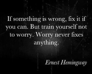 Worry never fixes anything